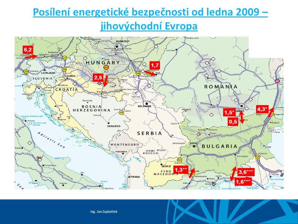 Ing. Jan Zaplatílek Posílení energetické bezpečnosti od ledna 2009 – jihovýchodní Evropa