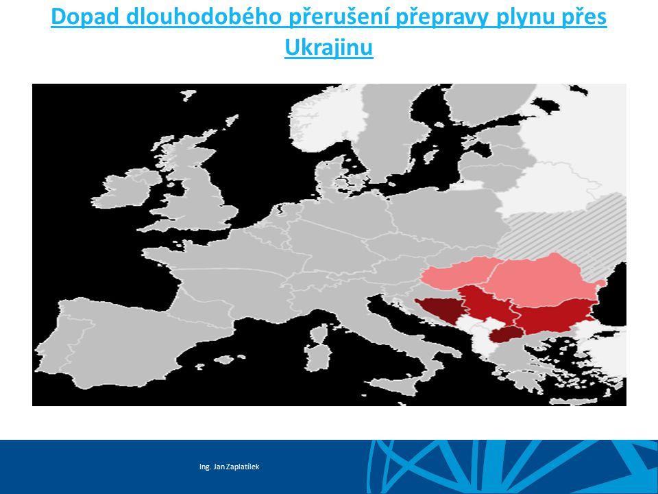 Ing. Jan Zaplatílek Dopad dlouhodobého přerušení přepravy plynu přes Ukrajinu
