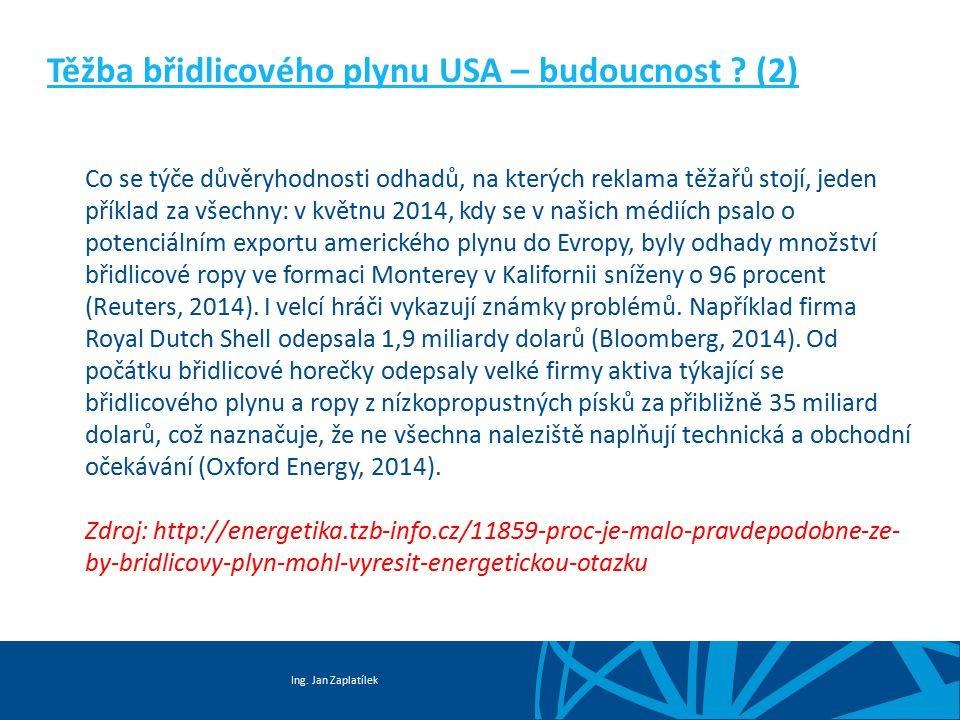 Ing. Jan Zaplatílek Těžba břidlicového plynu USA – budoucnost ? (2) Co se týče důvěryhodnosti odhadů, na kterých reklama těžařů stojí, jeden příklad z