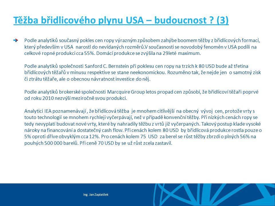 Ing. Jan Zaplatílek Těžba břidlicového plynu USA – budoucnost ? (3) Podle analytiků současný pokles cen ropy výrazným způsobem zahýbe boomem těžby z b