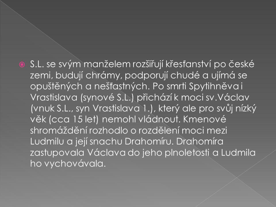  S.L. se svým manželem rozšiřují křesťanství po české zemi, budují chrámy, podporují chudé a ujímá se opuštěných a nešťastných. Po smrti Spytihněva i