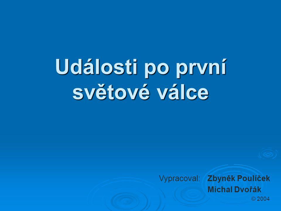 Události po první světové válce Vypracoval:Zbyněk Poulíček Michal Dvořák © 2004