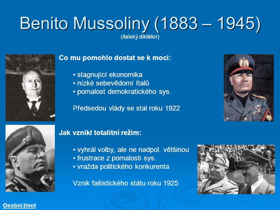 Benito Mussoliny (1883 – 1945) Benito Mussoliny (1883 – 1945) (italský diktátor) Co mu pomohlo dostat se k moci: stagnující ekonomika nízké sebevědomí Italů pomalost demokratického sys.