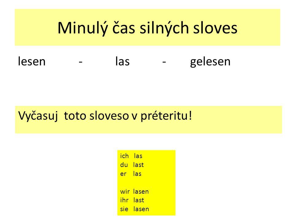 Minulý čas silných sloves lesen - las - gelesen Vyčasuj toto sloveso v préteritu.