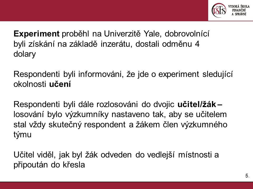5.5. Experiment proběhl na Univerzitě Yale, dobrovolnící byli získání na základě inzerátu, dostali odměnu 4 dolary Respondenti byli informováni, že jd