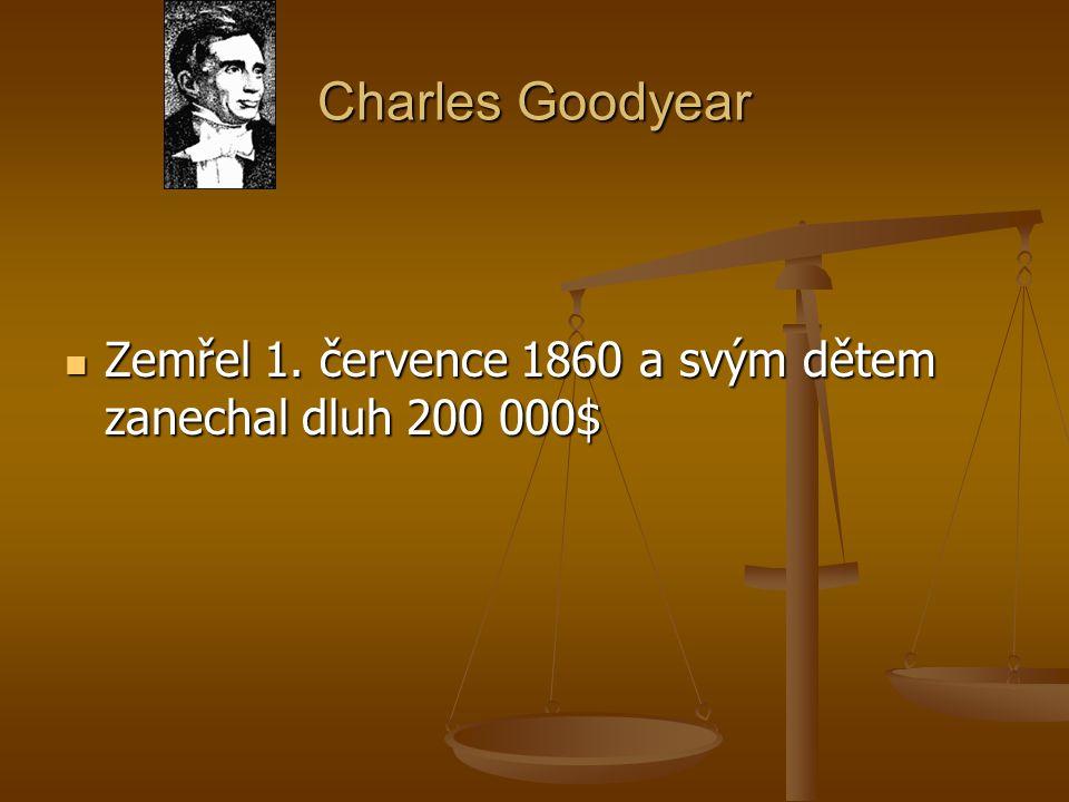 Charles Goodyear Zemřel 1. července 1860 a svým dětem zanechal dluh 200 000$ Zemřel 1. července 1860 a svým dětem zanechal dluh 200 000$