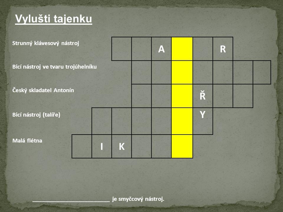 Strunný klávesový nástroj A R Bicí nástroj ve tvaru trojúhelníku Český skladatel Antonín Ř Bicí nástroj (talíře) Y Malá flétna IK ____________________