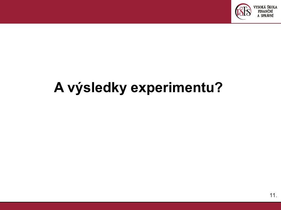 11. A výsledky experimentu?