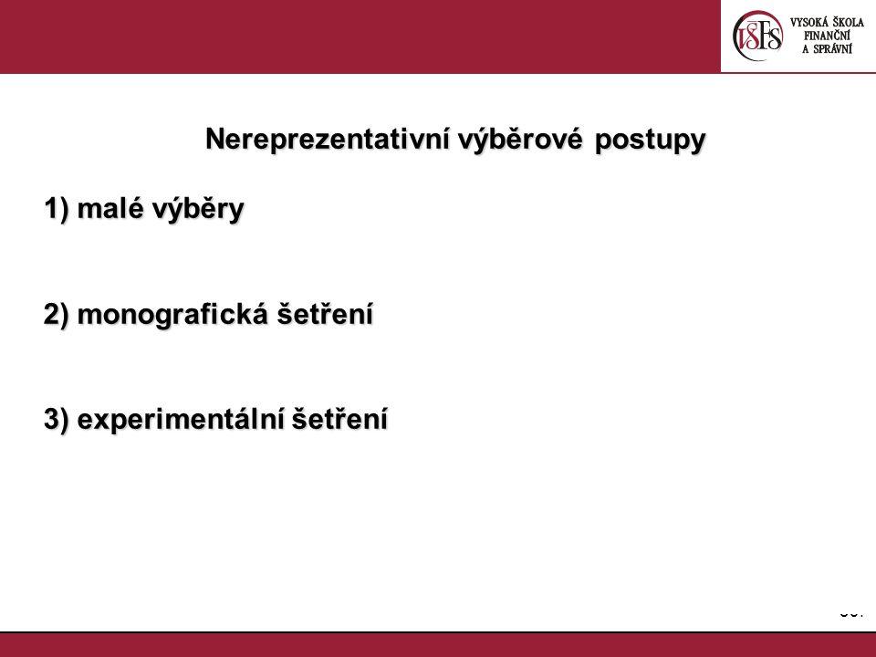 39. Nereprezentativní výběrové postupy 1) malé výběry 2) monografická šetření 3) experimentální šetření