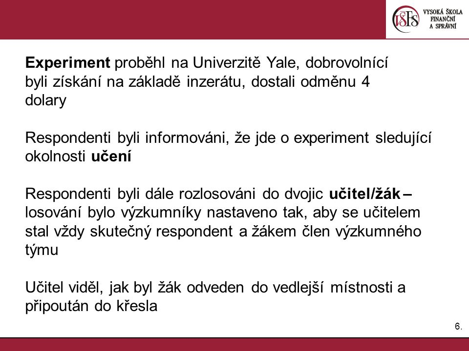 6.6. Experiment proběhl na Univerzitě Yale, dobrovolnící byli získání na základě inzerátu, dostali odměnu 4 dolary Respondenti byli informováni, že jd