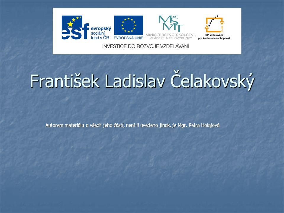 František Ladislav Čelakovský Autorem materiálu a všech jeho částí, není-li uvedeno jinak, je Mgr. Petra Holajová