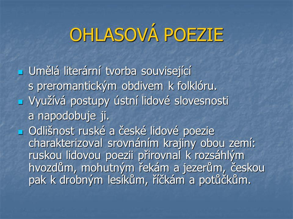 OHLASOVÁ POEZIE Umělá literární tvorba související Umělá literární tvorba související s preromantickým obdivem k folklóru.