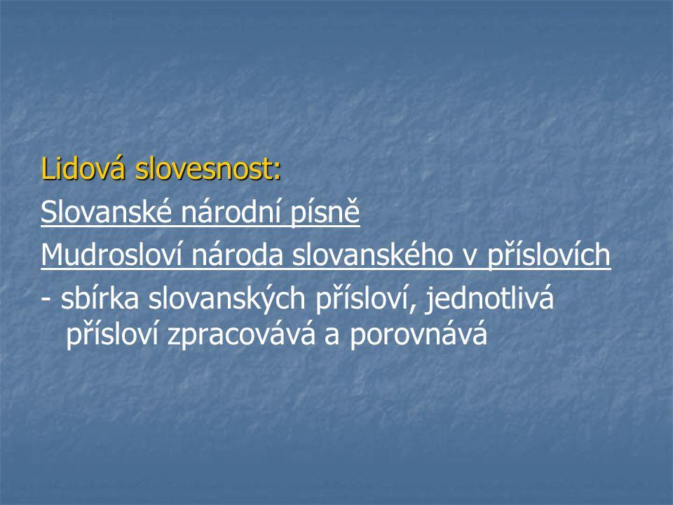 Lidová slovesnost: Slovanské národní písně Mudrosloví národa slovanského v příslovích - sbírka slovanských přísloví, jednotlivá přísloví zpracovává a porovnává
