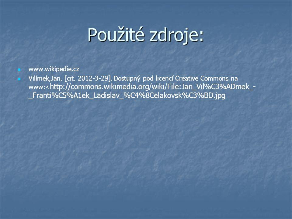 Použité zdroje: www.wikipedie.cz Vilímek,Jan. [cit. 2012-3-29]. Dostupný pod licencí Creative Commons na www:< http://commons.wikimedia.org/wiki/File: