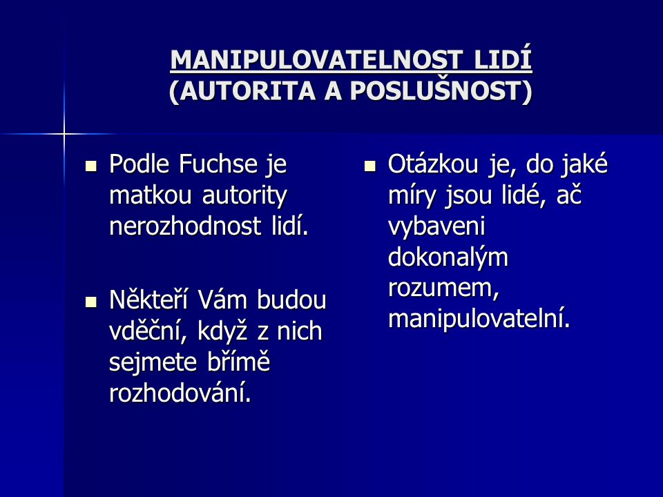 MANIPULOVATELNOST LIDÍ (AUTORITA A POSLUŠNOST) Podle Fuchse je matkou autority nerozhodnost lidí. Podle Fuchse je matkou autority nerozhodnost lidí. N