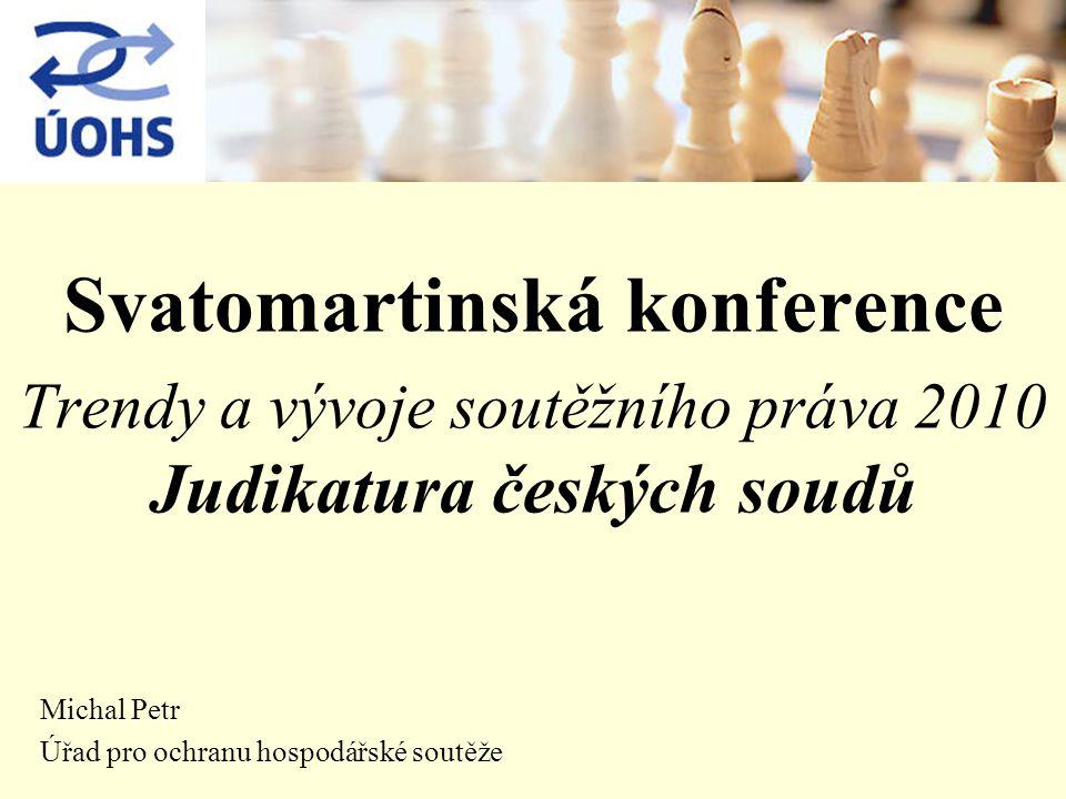 Svatomartinská konference Trendy a vývoje soutěžního práva 2010 Judikatura českých soudů Michal Petr Úřad pro ochranu hospodářské soutěže