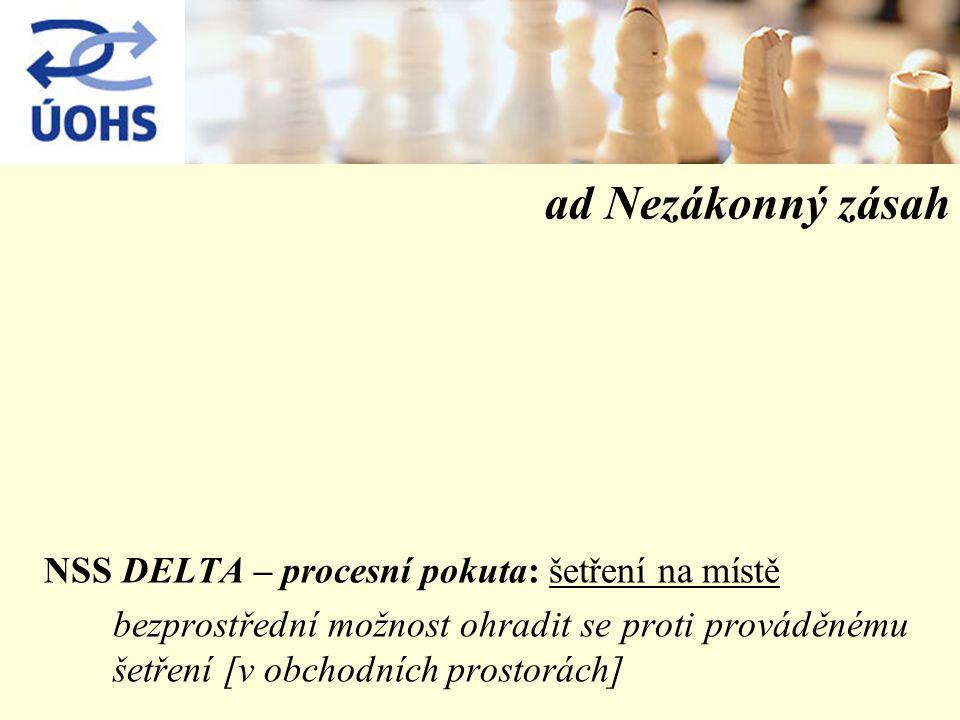ad Nezákonný zásah NSS DELTA – procesní pokuta: šetření na místě bezprostřední možnost ohradit se proti prováděnému šetření [v obchodních prostorách]