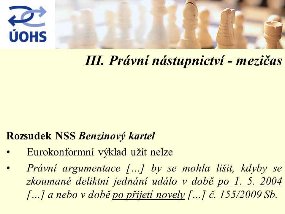 III. Právní nástupnictví - mezičas Rozsudek NSS Benzinový kartel Eurokonformní výklad užít nelze Právní argumentace […] by se mohla lišit, kdyby se zk