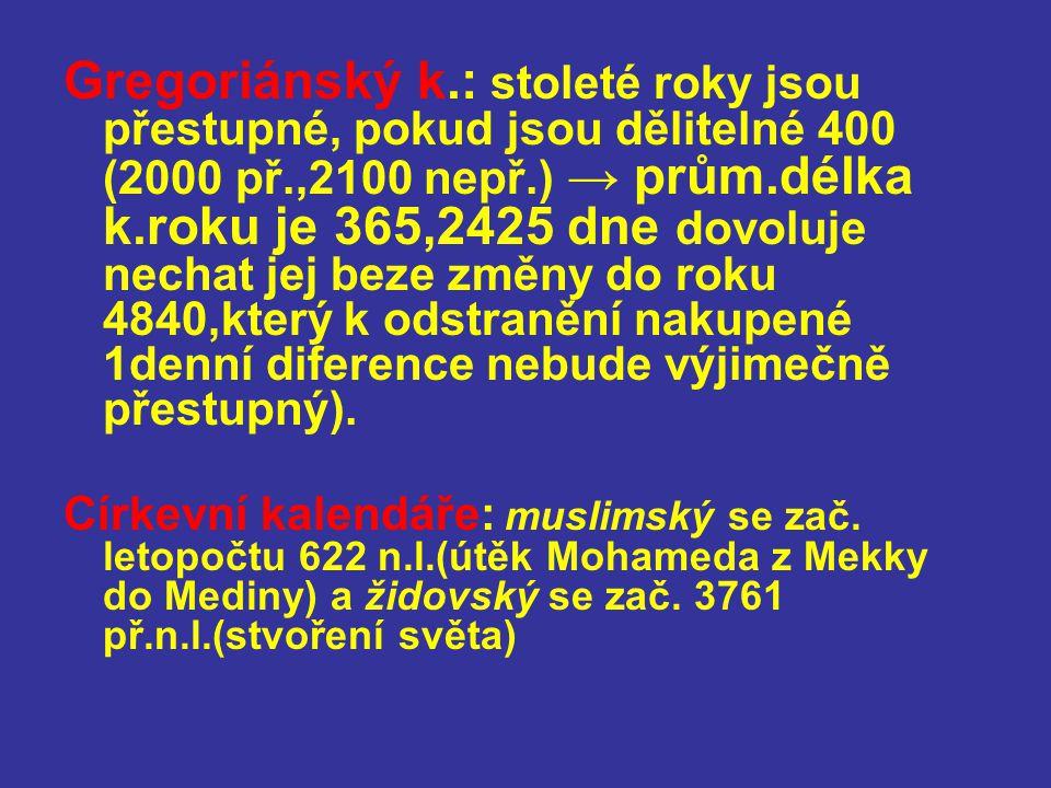 Gregoriánský k.: stoleté roky jsou přestupné, pokud jsou dělitelné 400 (2000 př.,2100 nepř.) → prům.délka k.roku je 365,2425 dne dovoluje nechat jej b