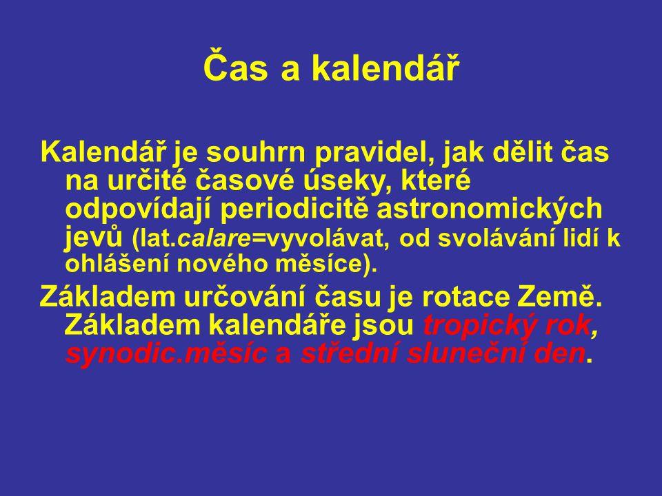 Čas a kalendář Kalendář je souhrn pravidel, jak dělit čas na určité časové úseky, které odpovídají periodicitě astronomických jevů (lat.calare=vyvoláv