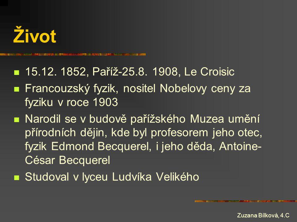 Zuzana Bílková, 4.C Život 15.12. 1852, Paříž-25.8. 1908, Le Croisic Francouzský fyzik, nositel Nobelovy ceny za fyziku v roce 1903 Narodil se v budově