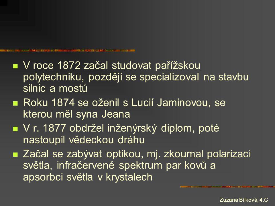 Zuzana Bílková, 4.C V roce 1872 začal studovat pařížskou polytechniku, později se specializoval na stavbu silnic a mostů Roku 1874 se oženil s Lucií J