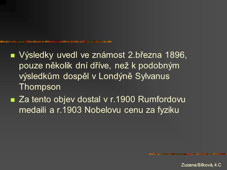 Zuzana Bílková, 4.C Výsledky uvedl ve známost 2.března 1896, pouze několik dní dříve, než k podobným výsledkům dospěl v Londýně Sylvanus Thompson Za t