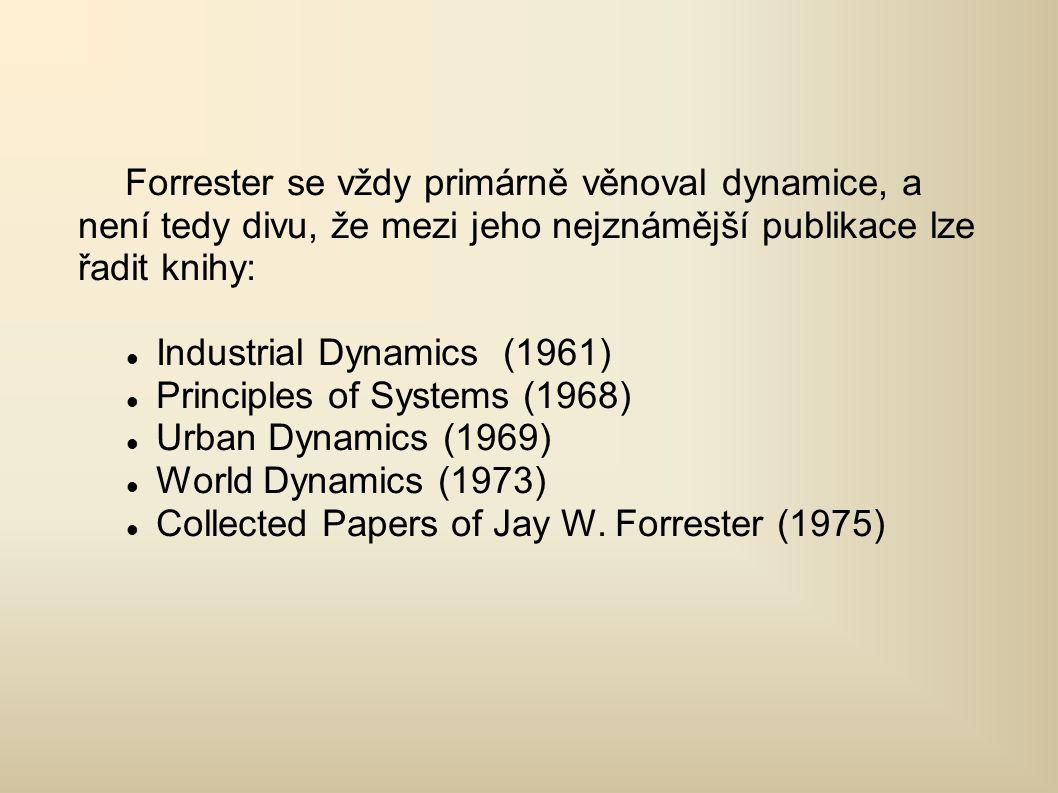 Forrester se vždy primárně věnoval dynamice, a není tedy divu, že mezi jeho nejznámější publikace lze řadit knihy: Industrial Dynamics (1961) Principles of Systems (1968) Urban Dynamics (1969) World Dynamics (1973) Collected Papers of Jay W.