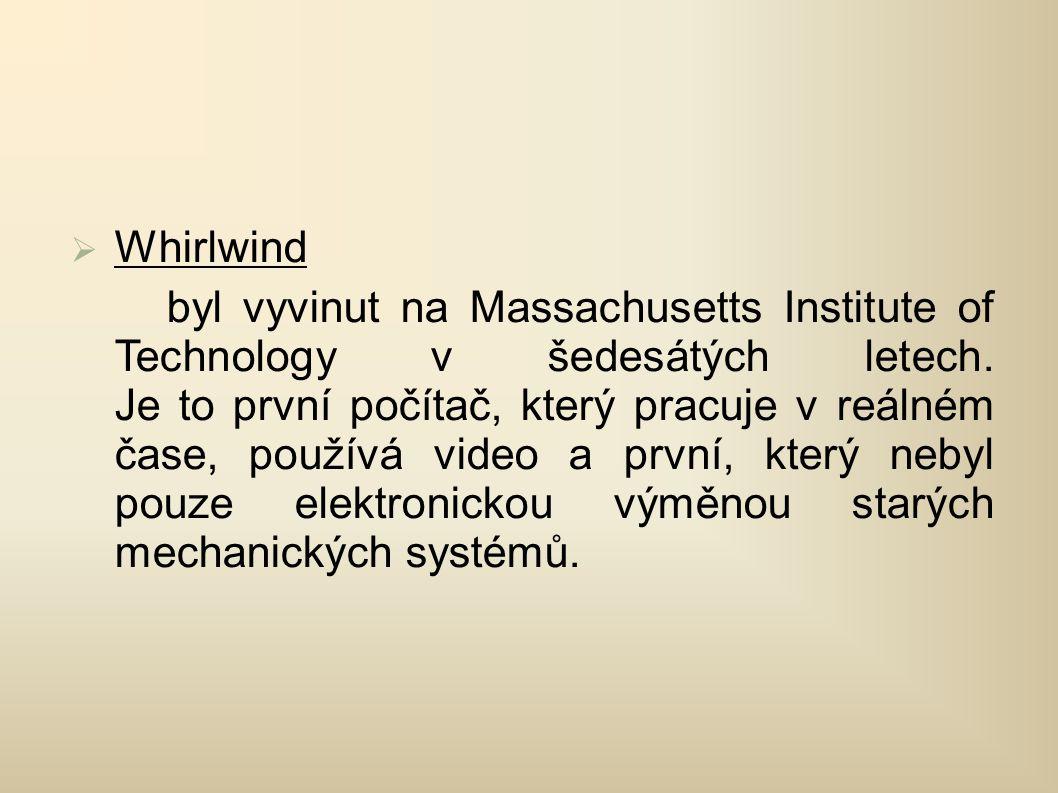  Whirlwind byl vyvinut na Massachusetts Institute of Technology v šedesátých letech.