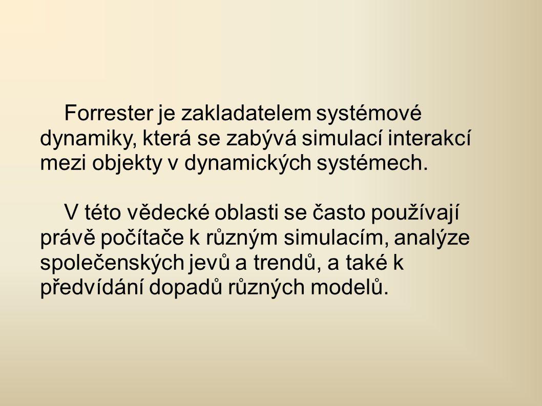 Forrester je zakladatelem systémové dynamiky, která se zabývá simulací interakcí mezi objekty v dynamických systémech.