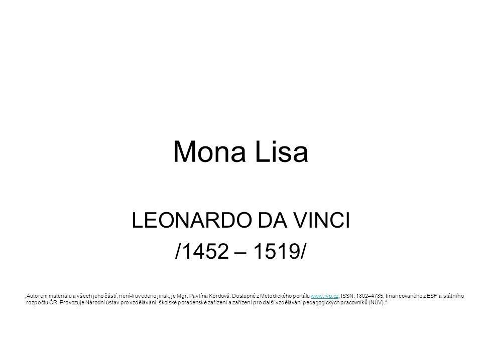 """Mona Lisa LEONARDO DA VINCI /1452 – 1519/ """"Autorem materiálu a všech jeho částí, není-li uvedeno jinak, je Mgr. Pavlína Kordová. Dostupné z Metodickéh"""