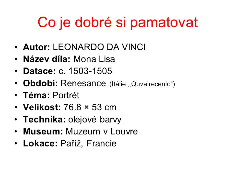 """Co je dobré si pamatovat Autor: LEONARDO DA VINCI Název díla: Mona Lisa Datace: c. 1503-1505 Období: Renesance (Itálie,,Quvatrecento"""") Téma: Portrét V"""