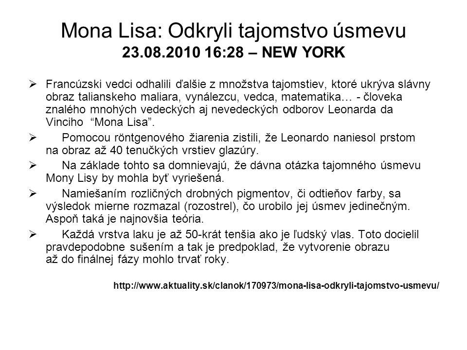 Mona Lisa: Odkryli tajomstvo úsmevu 23.08.2010 16:28 – NEW YORK  Francúzski vedci odhalili ďalšie z množstva tajomstiev, ktoré ukrýva slávny obraz ta