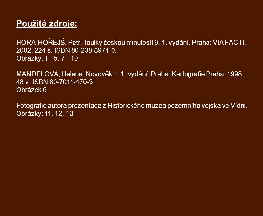 Použité zdroje: HORA-HOŘEJŠ, Petr.Toulky českou minulostí 9.
