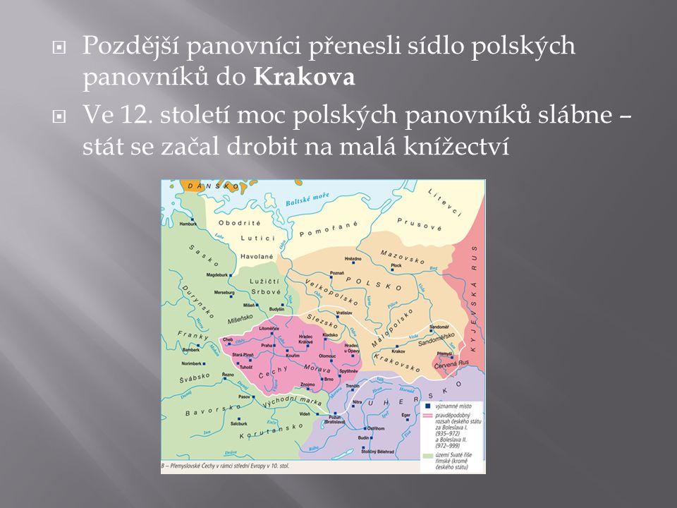  Pozdější panovníci přenesli sídlo polských panovníků do Krakova  Ve 12.