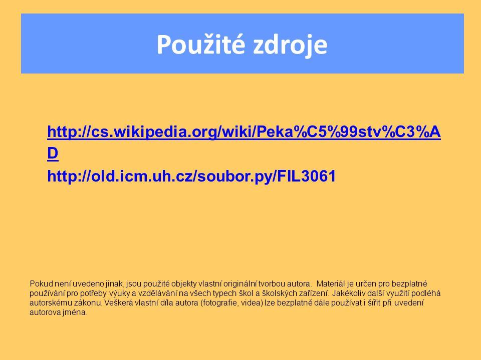 Použité zdroje http://cs.wikipedia.org/wiki/Peka%C5%99stv%C3%A D http://old.icm.uh.cz/soubor.py/FIL3061 Pokud není uvedeno jinak, jsou použité objekty vlastní originální tvorbou autora.