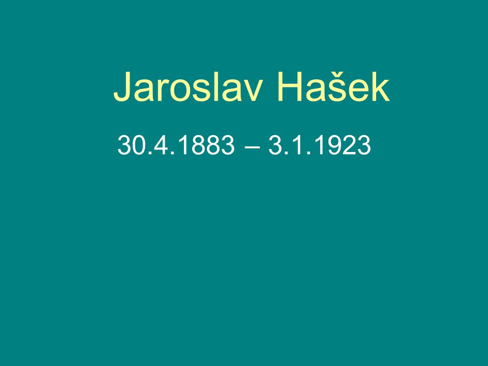 Jaroslav Hašek 30.4.1883 – 3.1.1923
