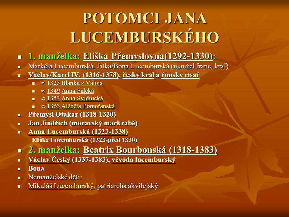 POTOMCI JANA LUCEMBURSKÉHO 1.manželka: Eliška Přemyslovna(1292-1330): 1.