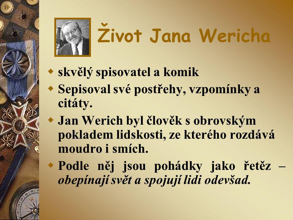 Život Jana Wericha  skvělý spisovatel a komik  Sepisoval své postřehy, vzpomínky a citáty.  Jan Werich byl člověk s obrovským pokladem lidskosti, z