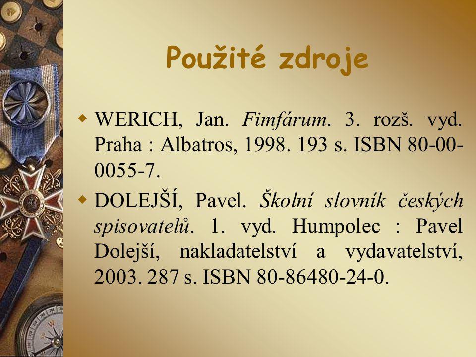 Použité zdroje  WERICH, Jan. Fimfárum. 3. rozš. vyd. Praha : Albatros, 1998. 193 s. ISBN 80-00- 0055-7.  DOLEJŠÍ, Pavel. Školní slovník českých spis