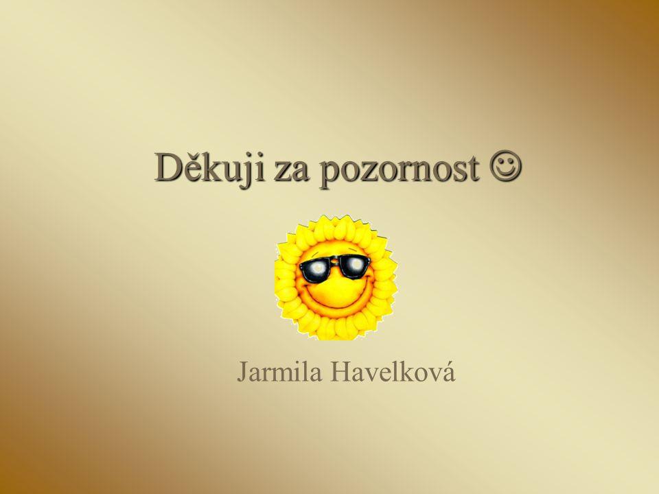 Děkuji za pozornost Děkuji za pozornost Jarmila Havelková