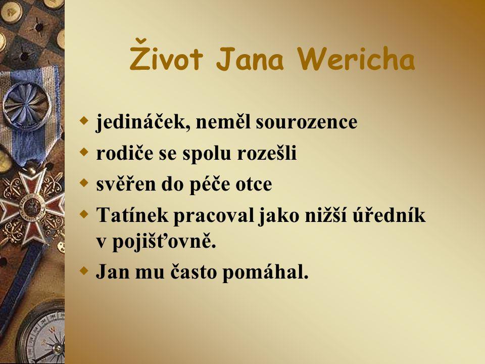 Život Jana Wericha  jedináček, neměl sourozence  rodiče se spolu rozešli  svěřen do péče otce  Tatínek pracoval jako nižší úředník v pojišťovně. 