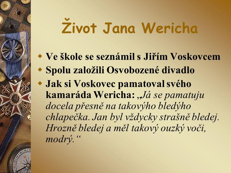 """Život Jana Wericha  Ve škole se seznámil s Jiřím Voskovcem  Spolu založili Osvobozené divadlo  Jak si Voskovec pamatoval svého kamaráda Wericha: """"J"""