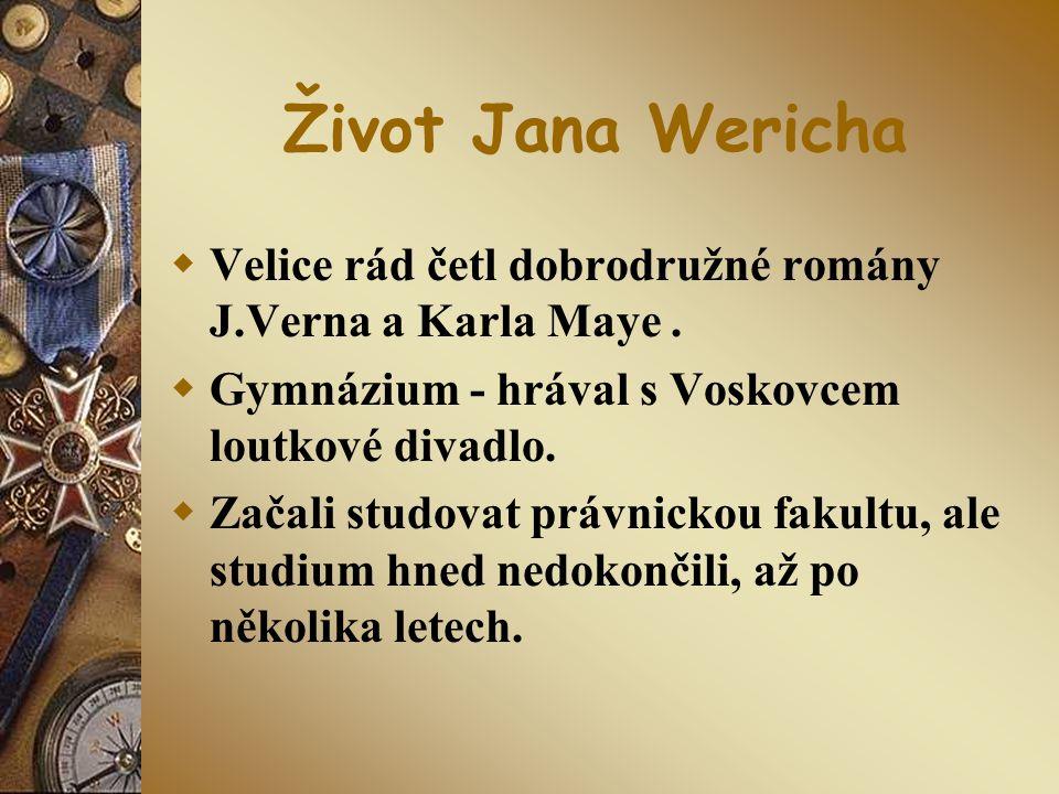 Život Jana Wericha  Velice rád četl dobrodružné romány J.Verna a Karla Maye.  Gymnázium - hrával s Voskovcem loutkové divadlo.  Začali studovat prá