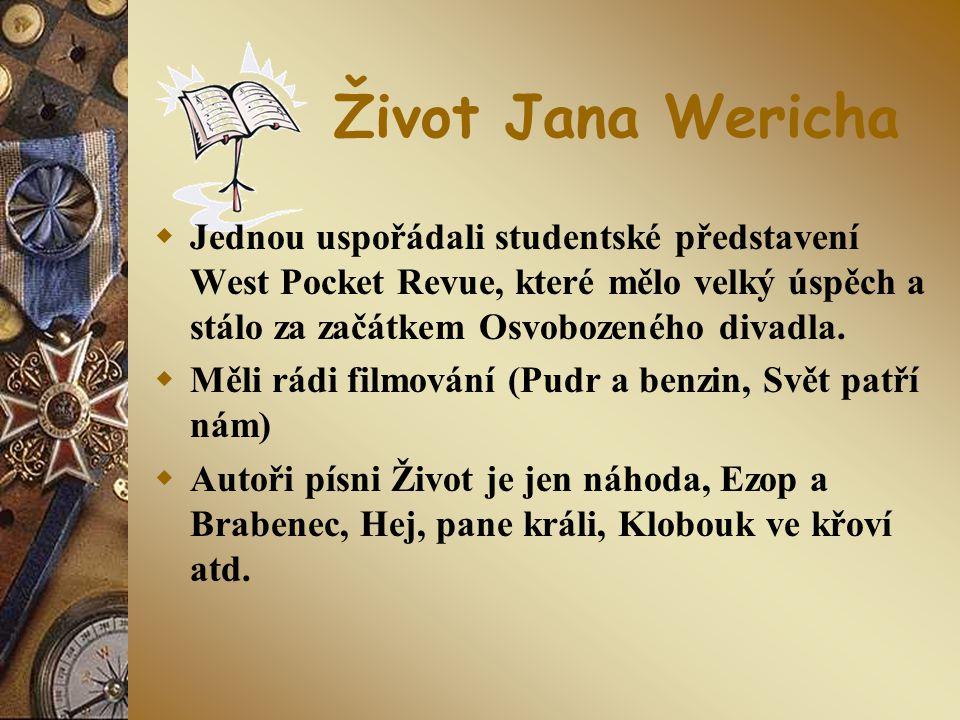 Život Jana Wericha  Jednou uspořádali studentské představení West Pocket Revue, které mělo velký úspěch a stálo za začátkem Osvobozeného divadla.  M