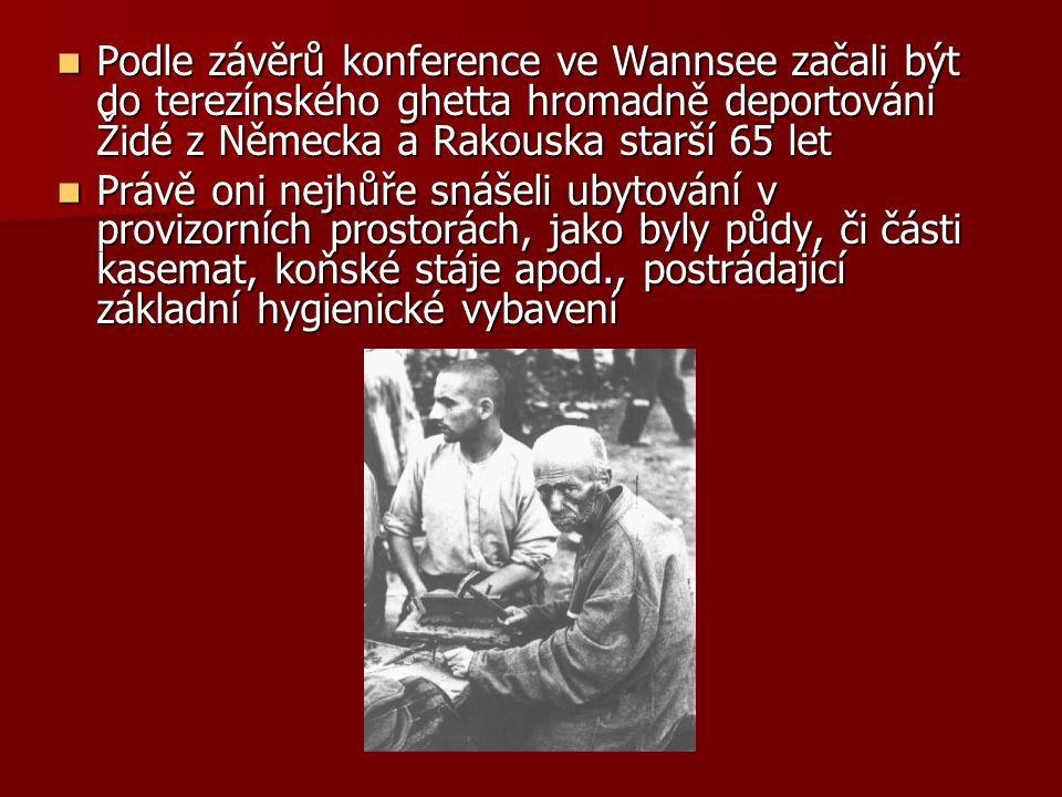 Podle závěrů konference ve Wannsee začali být do terezínského ghetta hromadně deportováni Židé z Německa a Rakouska starší 65 let Podle závěrů konfere