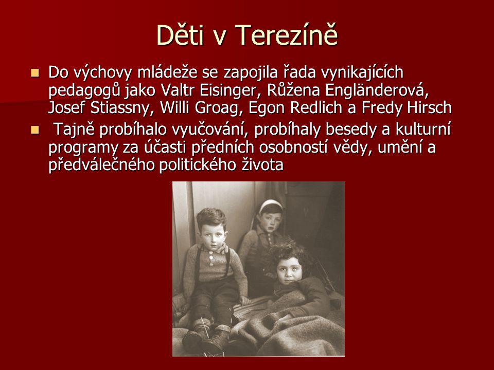 Děti v Terezíně Do výchovy mládeže se zapojila řada vynikajících pedagogů jako Valtr Eisinger, Růžena Engländerová, Josef Stiassny, Willi Groag, Egon