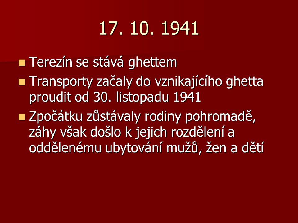 17. 10. 1941 Terezín se stává ghettem Terezín se stává ghettem Transporty začaly do vznikajícího ghetta proudit od 30. listopadu 1941 Transporty začal