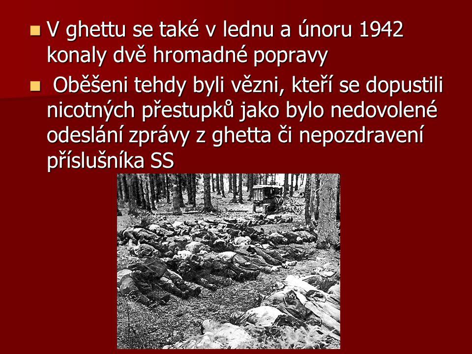 V ghettu se také v lednu a únoru 1942 konaly dvě hromadné popravy V ghettu se také v lednu a únoru 1942 konaly dvě hromadné popravy Oběšeni tehdy byli