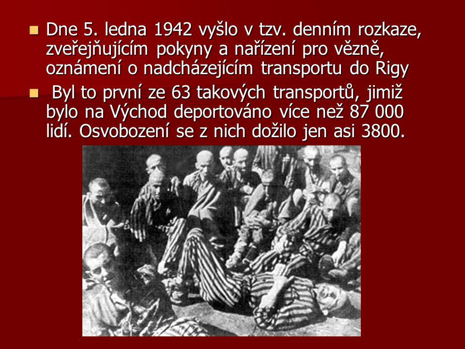 Dne 5. ledna 1942 vyšlo v tzv. denním rozkaze, zveřejňujícím pokyny a nařízení pro vězně, oznámení o nadcházejícím transportu do Rigy Dne 5. ledna 194